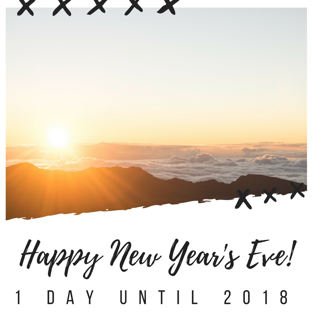 1 Day Until 2018: Happy New Year\'s Eve!
